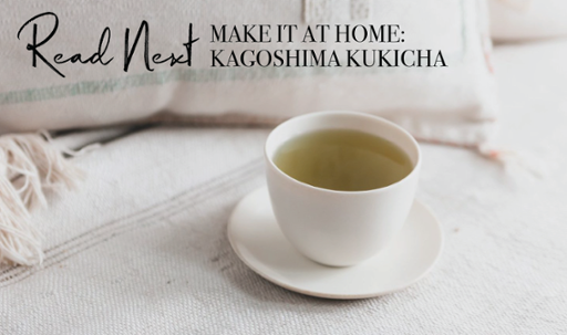 Read-Next-Make-It-At-Home-Kagoshima-Kukicha