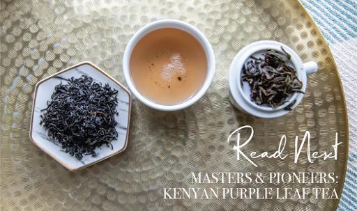 Read Next: Masters & Pioneers Kenyan Purple Leaf Tea