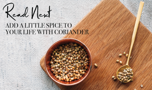 Read Next: Add a Little Spice to Your Life with Coriander