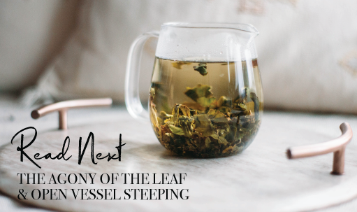 Read Next: The Agony of the Leaf and Open Vessel Steeping