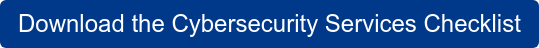 Download the Cybersecurity Services Checklist