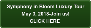 Symphony in Bloom Luxury Tour May 3, 2018-Join us! CLICK HERE
