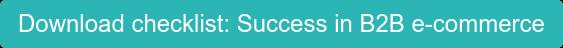 Download checklist: Success in B2B e-commerce