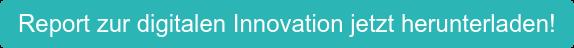 Report zur digitalen Innovation jetzt herunterladen!