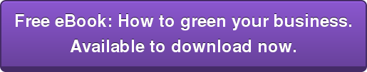 Free Ebook: How to green your business. Available to download now.