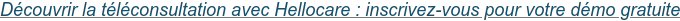 Découvrir la téléconsultation avec Hellocare : inscrivez-vous pour votre démo  gratuite