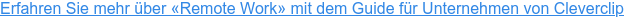 Erfahren Sie mehr über «Remote Work» mit dem Guide für Unternehmen von  Cleverclip