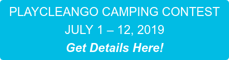 PLAYCLEANGO CAMPING CONTEST JULY 1 – 12, 2019 Get Details Here!