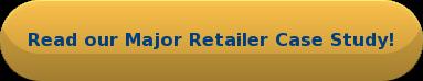Read our Major Retailer Case Study!