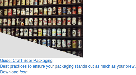 Guide: Craft Beer Packaging  Best practices to ensure your packaging stands out as much as your brew.  Download icon