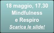 18 maggio, 17.30  Mindfulness e Respiro Scarica le slide!