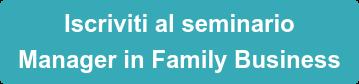 Iscriviti al seminario Manager in Family Business