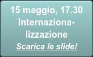 15 maggio, 17.30  Internaziona- lizzazione Scarica le slide!