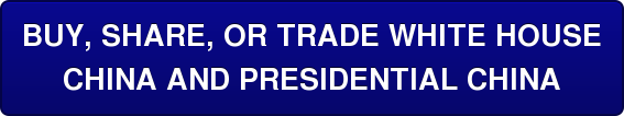 BUY, SHARE, OR TRADE WHITE HOUSE CHINA AND PRESIDENTIAL CHINA