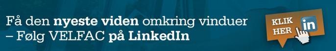 Få den nyeste viden om vinduer - Følg VELFAC på LinkedIn