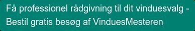 Få professionel rådgivning til dit vinduesvalg -  Bestil gratis besøg af VinduesMesteren