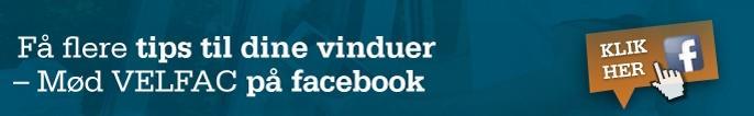 Få flere tips til dine vinduer - mød VELFAC på facebook. Klik her.