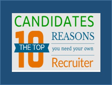 Top Ten Reasons Candidates Need Their Own Recruiter