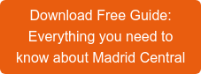 Download Free Guide: Everything you need to know about Madrid Central