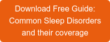 Download Free Guide:  Common Sleep Disorders and their coverage
