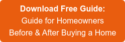 Download Free Guide:  Guide for Homeowners Before & After Buying a Home