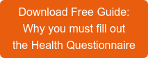 DownloadFree Guide:  Why you must fill out the Health Questionnaire
