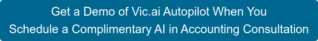 Get a Demo of Vic.ai Autopilot When You  Schedule a Complimentary AI in Accounting Consultation