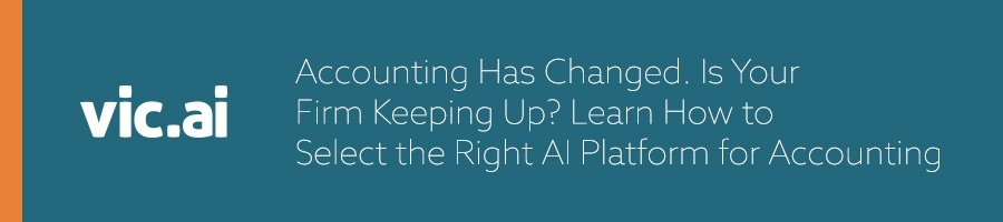 Accounting Has Changed. Is Your Firm Keeping Up? Learn How to Select the Right AI Platform for Accounting