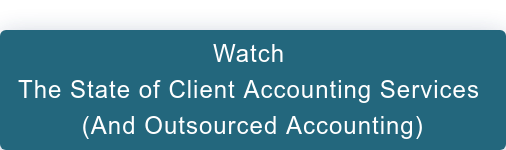 Watch  The State of Client Accounting Services  (And Outsourced Accounting)