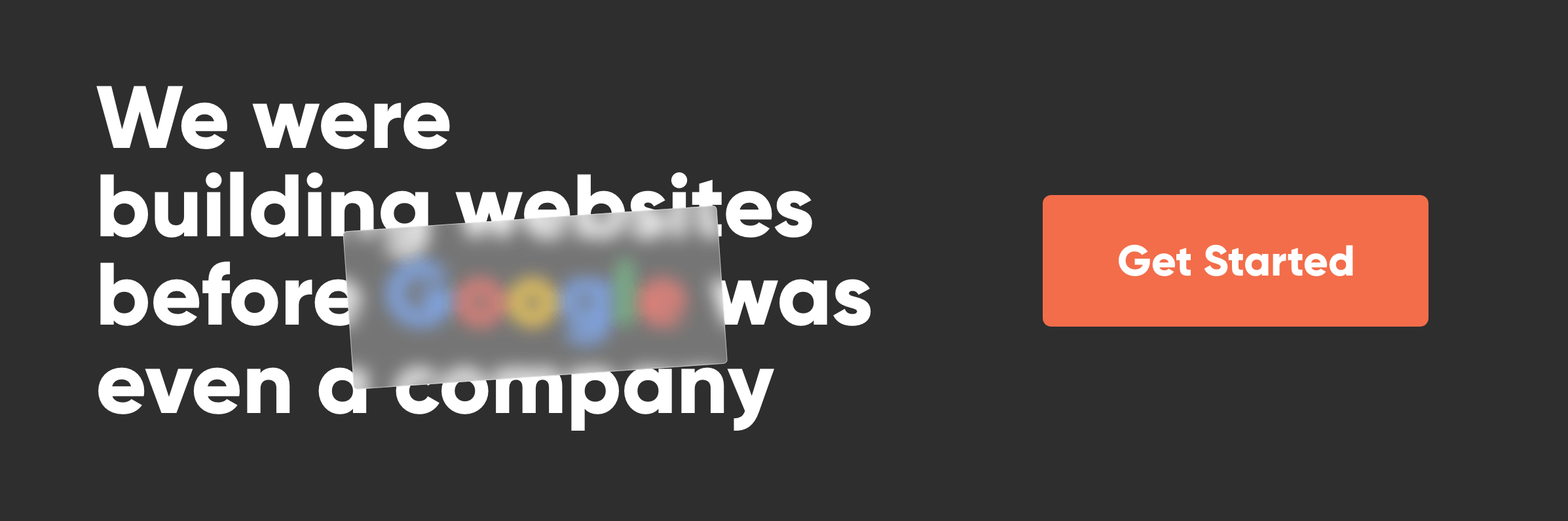 We were building websites before Google was even a company