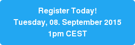 Register Today!  Tuesday, 08. September 2015 1pm CEST