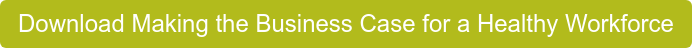 Download Making the Business Case for a Healthy Workforce