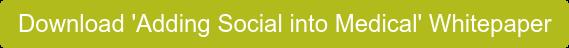 Download 'Adding Social into Medical' Whitepaper