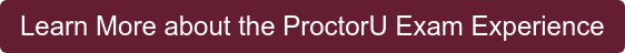 Learn More about the ProctorU Exam Experience