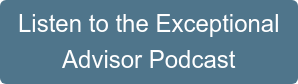 Listen to the Exceptional Advisor Podcast