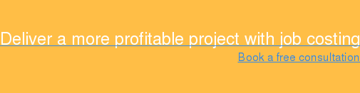 Deliver a more profitable project with job costing Book a free consultation