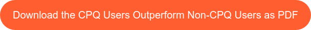 Download the CPQ Users Outperform Non-CPQ Users as PDF