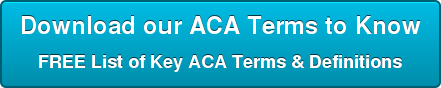 Download our ACA Terms to Know FREE List of Key ACA Terms & Definitions