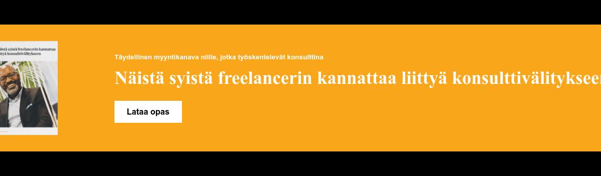 Täydellinen myyntikanava niille, jotka työskentelevät konsulttina  Näistä syistä freelancerin kannattaa liittyä konsulttivälitykseen Lataa opas