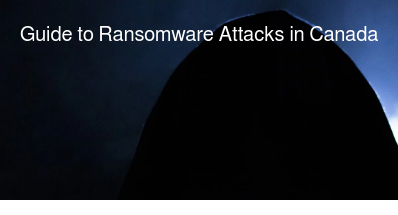 Guide to Ransomware Attacks in Canada