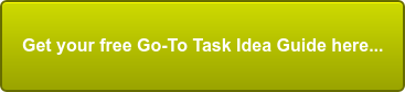 Get your free Go-To Task Idea Guide here...