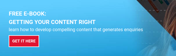 FREE E-BOOK:  Getting Your Content Right  learn how to develop compelling content that generates enquiries Get it here