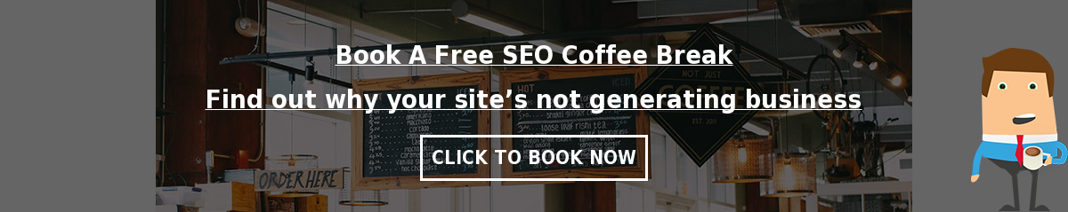 Book A Free SEO Coffee Break  Find out why your site's not generating business  Click to Book Now