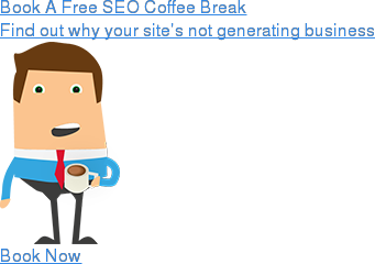 Book A Free SEO Coffee Break  Find out why your site's not generating business  Book Now