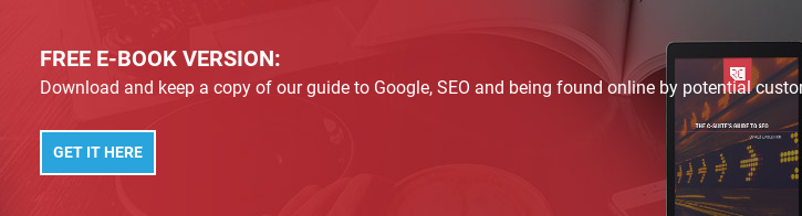 FREE E-BOOK VERSION:  Download and keep a copy of our guide to Google, SEO and being found online by  potential customers.   Get it here