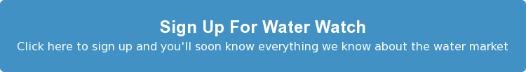 Sign Up For Water Watch Click here to sign up and you'll soon know everything we know about the water market