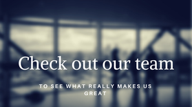 Check out our team to see what really makes us great