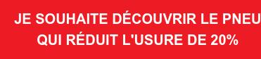 JE SOUHAITE DÉCOUVRIR LE PNEU QUI RÉDUIT L'USURE DE 20%
