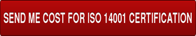 SEND ME COST FOR ISO 14001 CERTIFICATION