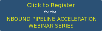 Click to Register for the  INBOUND PIPELINEACCELERATION WEBINAR SERIES